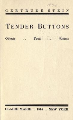 Tender buttons objects, food, rooms. Published 1914 by Claire Marie in New York .